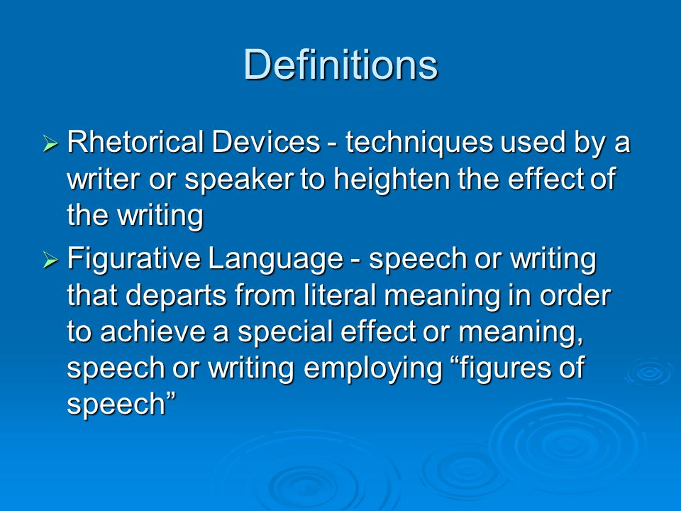 Definitions  Rhetorical Devices - techniques used by a writer or speaker to heighten the effect of the writing  Figurative Language - speech or writ