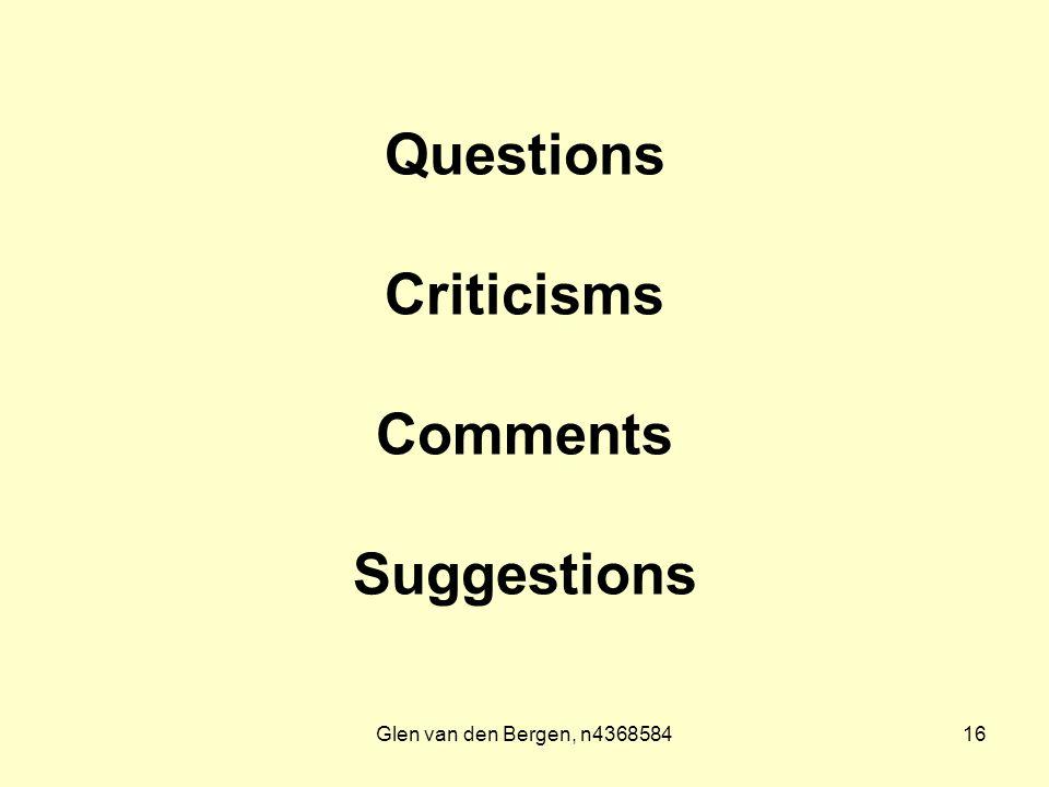 Glen van den Bergen, n436858416 Questions Criticisms Comments Suggestions