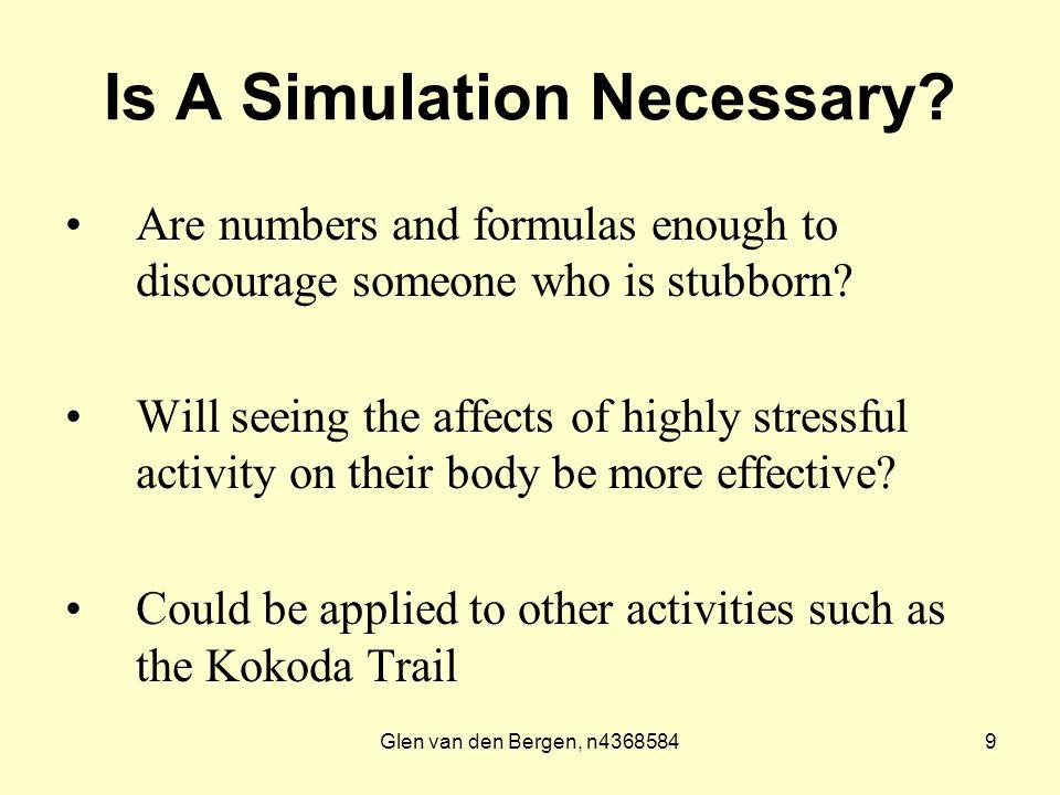 Glen van den Bergen, n43685849 Is A Simulation Necessary.