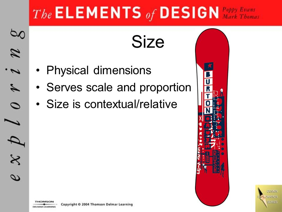 Size Physical dimensions Serves scale and proportion Size is contextual/relative