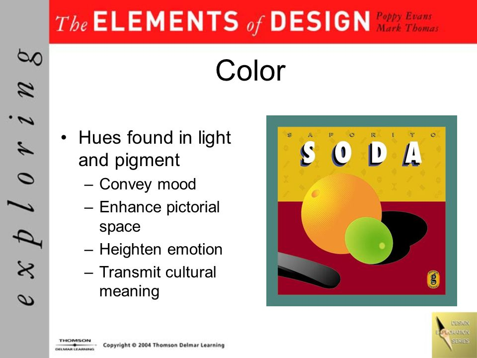Color Hues found in light and pigment –Convey mood –Enhance pictorial space –Heighten emotion –Transmit cultural meaning