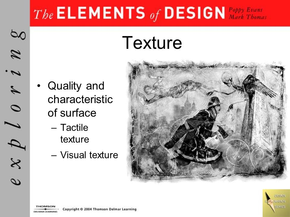 Texture Quality and characteristic of surface –Tactile texture –Visual texture