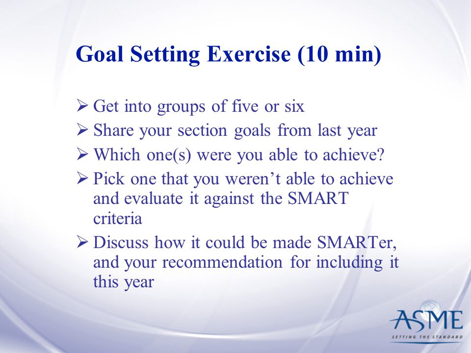 Goal Setting Exercise (10 min)  Get into groups of five or six  Share your section goals from last year  Which one(s) were you able to achieve.