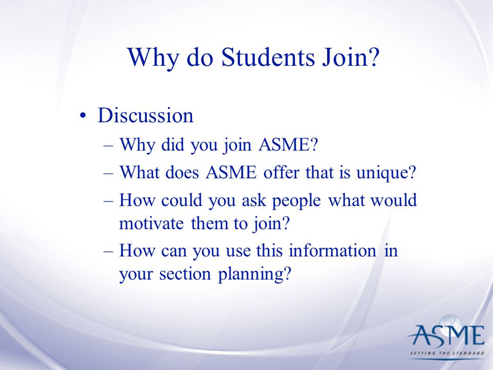 Why do Students Join. Discussion –Why did you join ASME.
