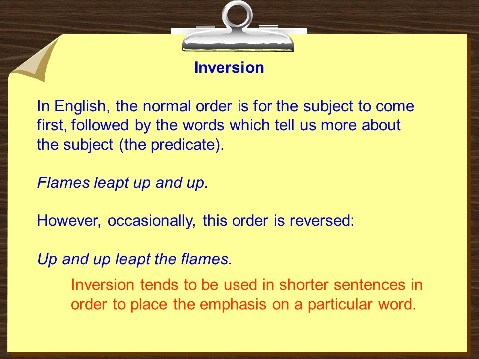 Inversion In English, the normal order is for the subject to come first, followed by the words which tell us more about the subject (the predicate). F