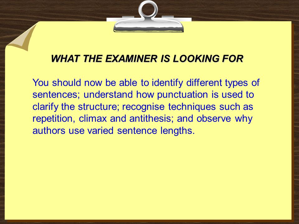 WHAT THE EXAMINER IS LOOKING FOR You should now be able to identify different types of sentences; understand how punctuation is used to clarify the st