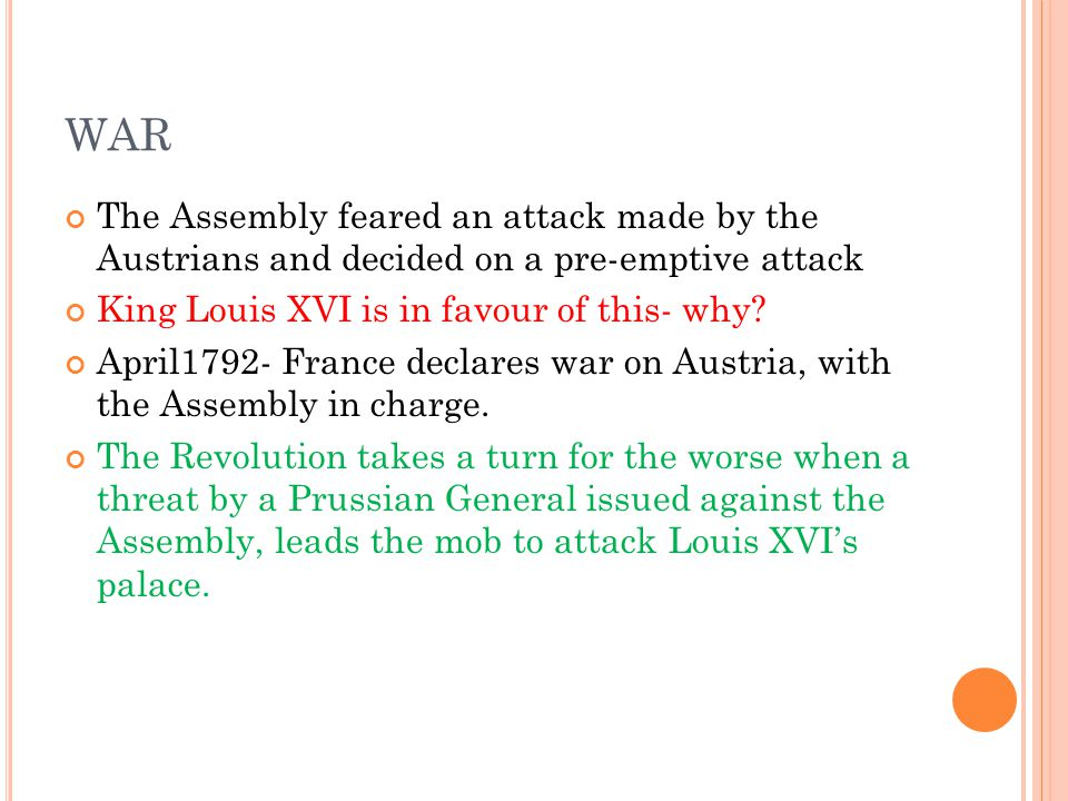 WAR The Assembly feared an attack made by the Austrians and decided on a pre-emptive attack King Louis XVI is in favour of this- why.
