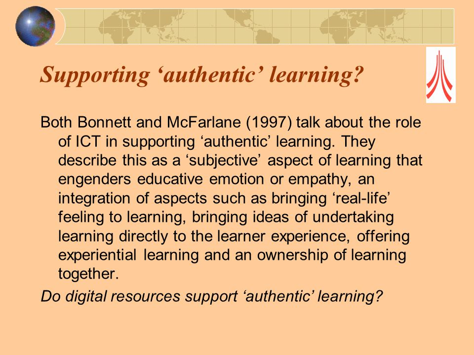 Supporting 'authentic' learning.