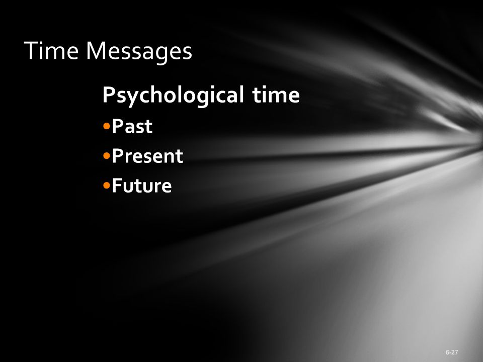 Psychological time Past Present Future 6-27 Time Messages