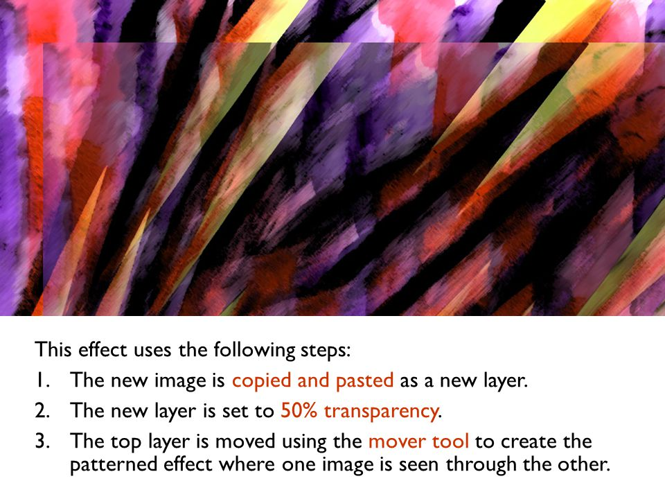 This effect uses the following steps: 1.The new image is copied and pasted as a new layer.