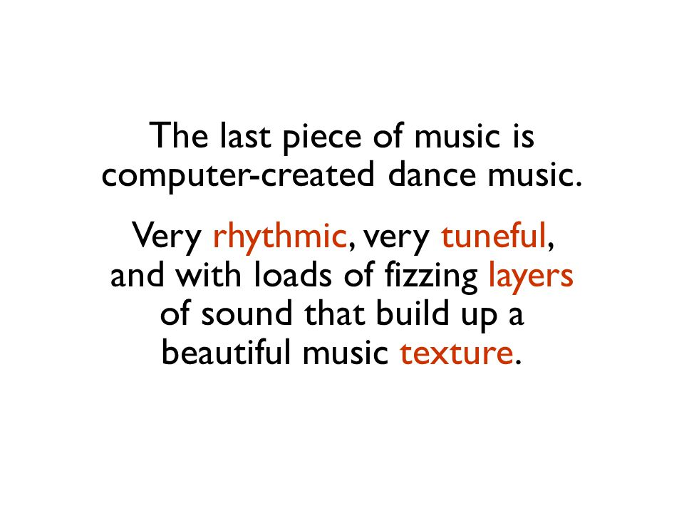 The last piece of music is computer-created dance music.