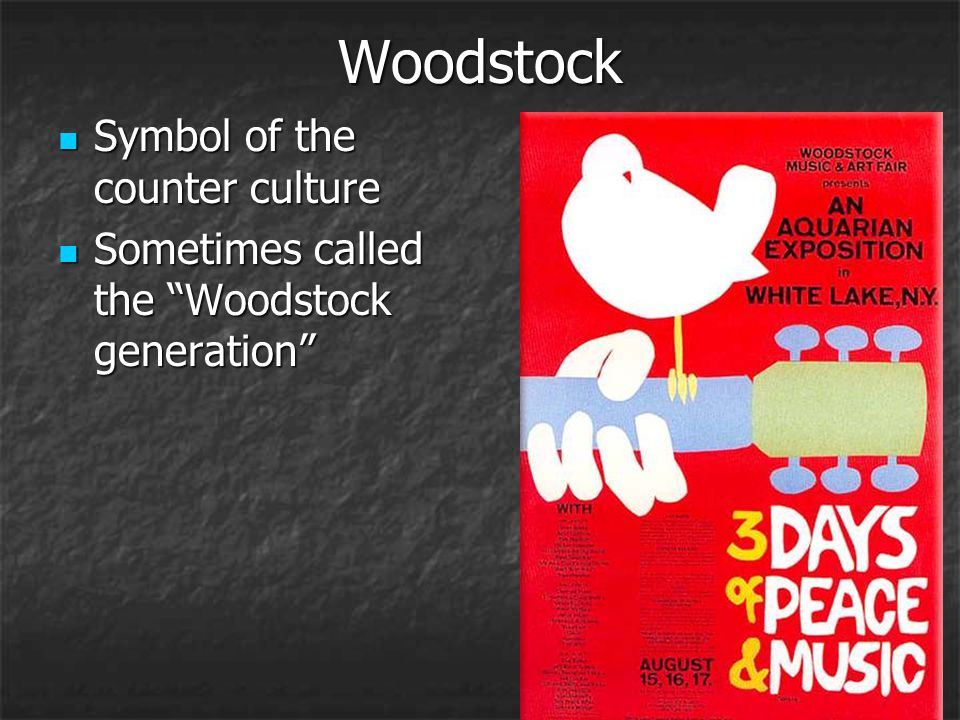 "Woodstock Symbol of the counter culture Symbol of the counter culture Sometimes called the ""Woodstock generation"" Sometimes called the ""Woodstock gene"