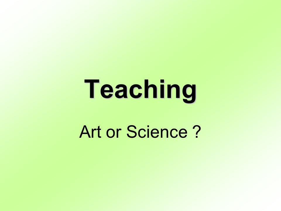 Teaching Art or Science