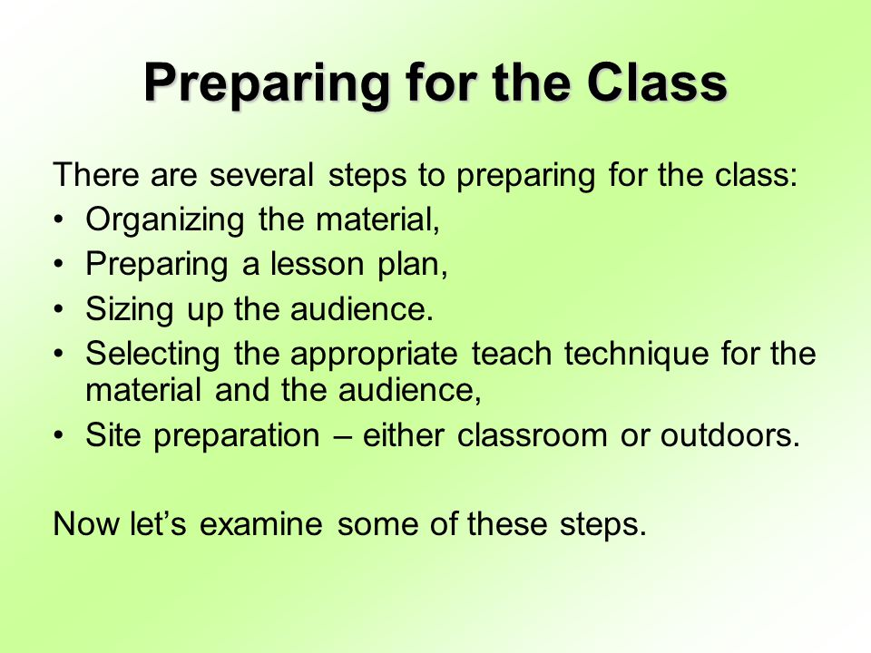 Preparing for the Class There are several steps to preparing for the class: Organizing the material, Preparing a lesson plan, Sizing up the audience.