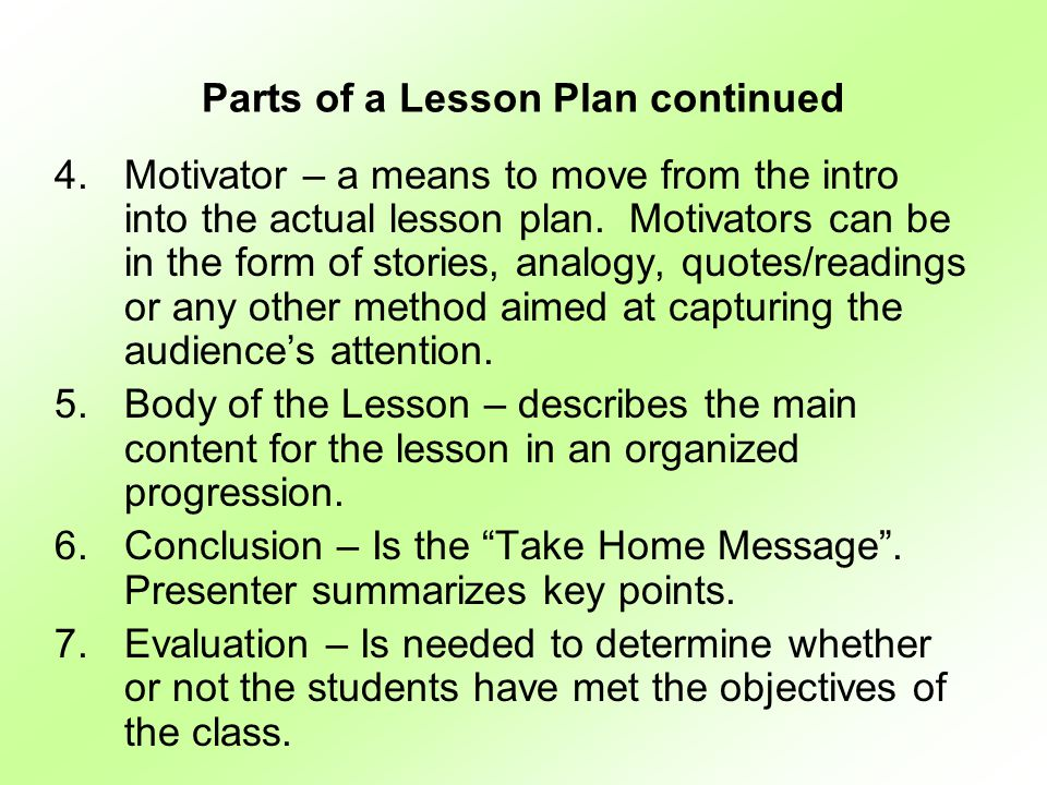 Parts of a Lesson Plan continued 4.Motivator – a means to move from the intro into the actual lesson plan.