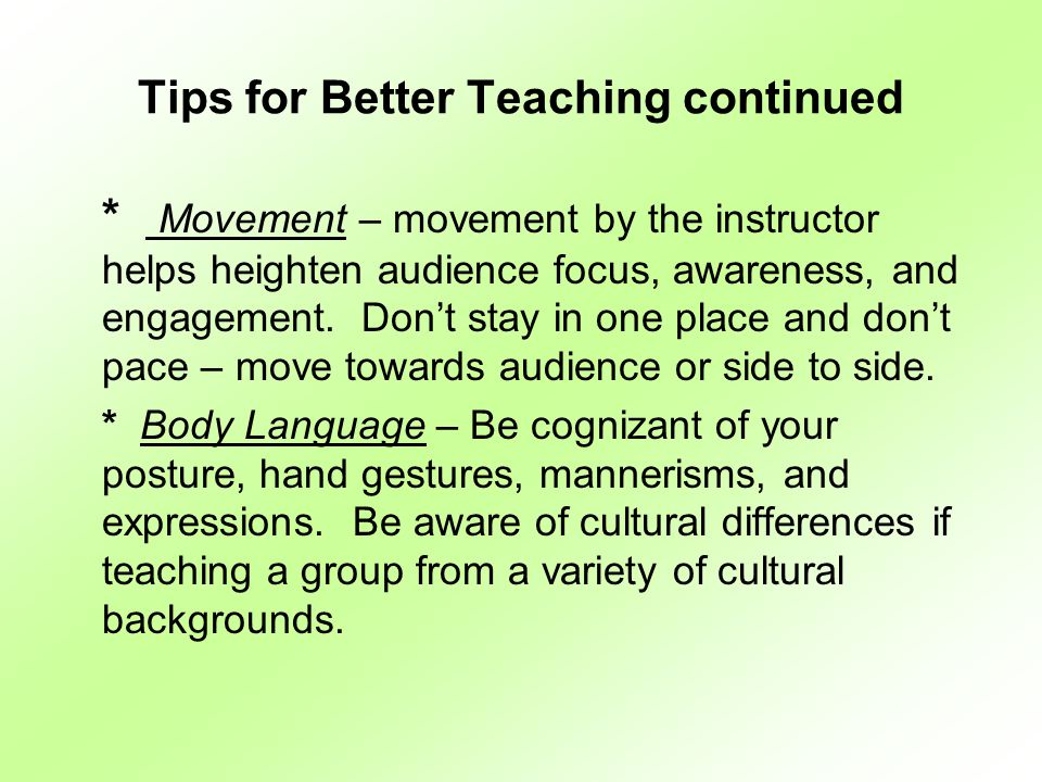 * Movement – movement by the instructor helps heighten audience focus, awareness, and engagement.