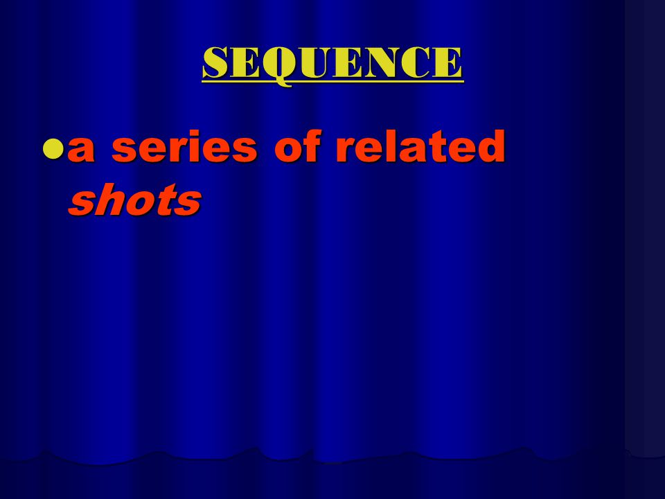 SCENE A sequence or series of sequences within one setting.