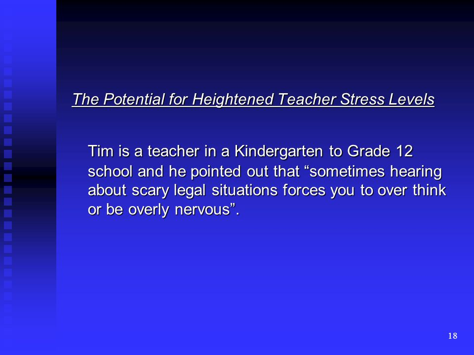 "18 The Potential for Heightened Teacher Stress Levels Tim is a teacher in a Kindergarten to Grade 12 school and he pointed out that ""sometimes hearing"