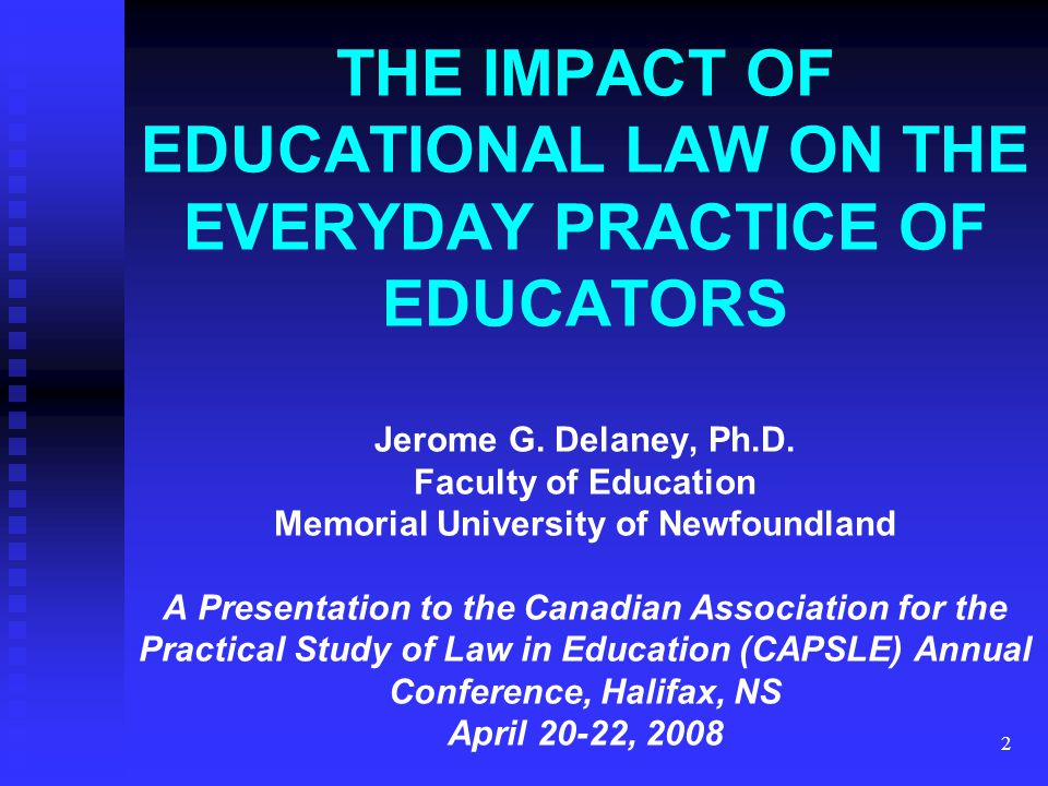 2 THE IMPACT OF EDUCATIONAL LAW ON THE EVERYDAY PRACTICE OF EDUCATORS Jerome G.