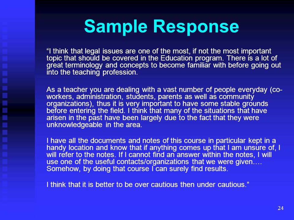 24 Sample Response I think that legal issues are one of the most, if not the most important topic that should be covered in the Education program.