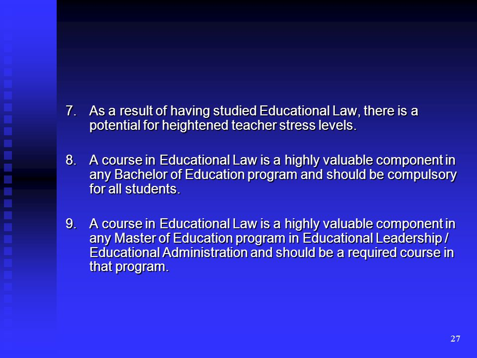 27 7.As a result of having studied Educational Law, there is a potential for heightened teacher stress levels.