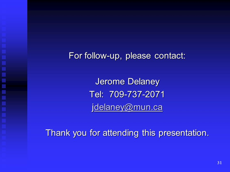 31 For follow-up, please contact: Jerome Delaney Tel: 709-737-2071 jdelaney@mun.ca delaney@mun.ca Thank you for attending this presentation.