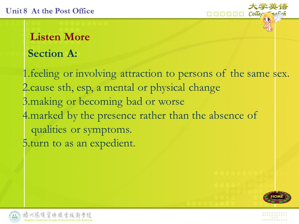 Listen More Section A: 1.feeling or involving attraction to persons of the same sex.
