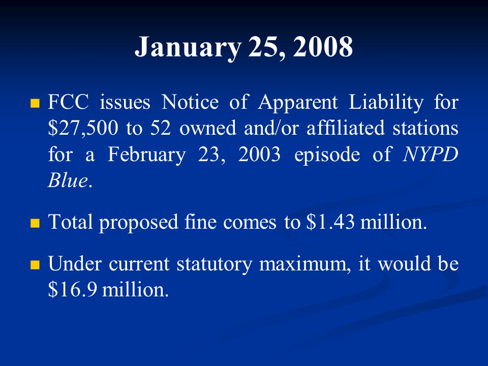 January 25, 2008 FCC issues Notice of Apparent Liability for $27,500 to 52 owned and/or affiliated stations for a February 23, 2003 episode of NYPD Blue.