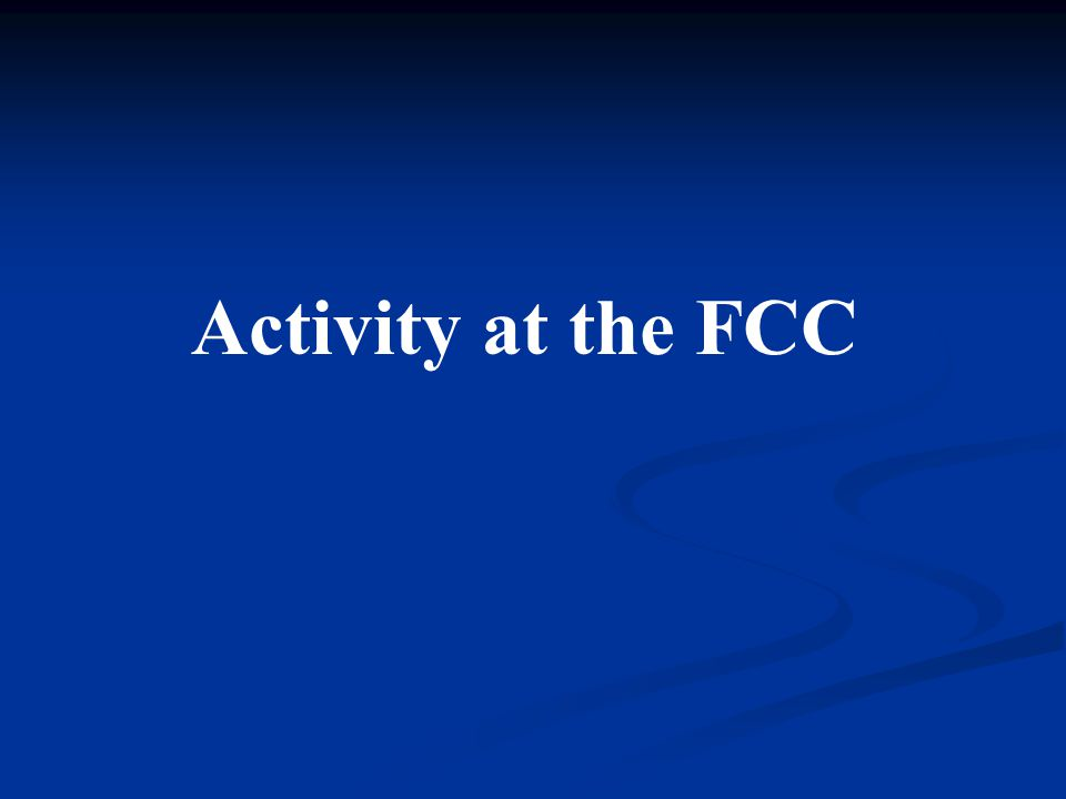 Activity at the FCC
