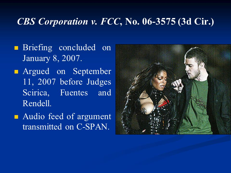 CBS Corporation v. FCC, No. 06-3575 (3d Cir.) Briefing concluded on January 8, 2007. Argued on September 11, 2007 before Judges Scirica, Fuentes and R