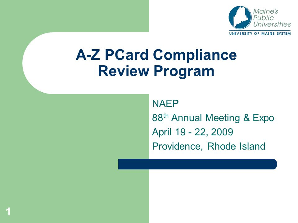 1 A-Z PCard Compliance Review Program NAEP 88 th Annual Meeting & Expo April 19 - 22, 2009 Providence, Rhode Island
