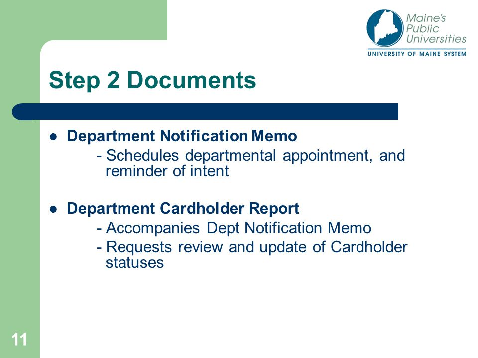11 Step 2 Documents Department Notification Memo - Schedules departmental appointment, and reminder of intent Department Cardholder Report - Accompanies Dept Notification Memo - Requests review and update of Cardholder statuses