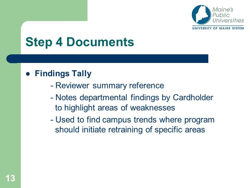 13 Step 4 Documents Findings Tally - Reviewer summary reference - Notes departmental findings by Cardholder to highlight areas of weaknesses - Used to