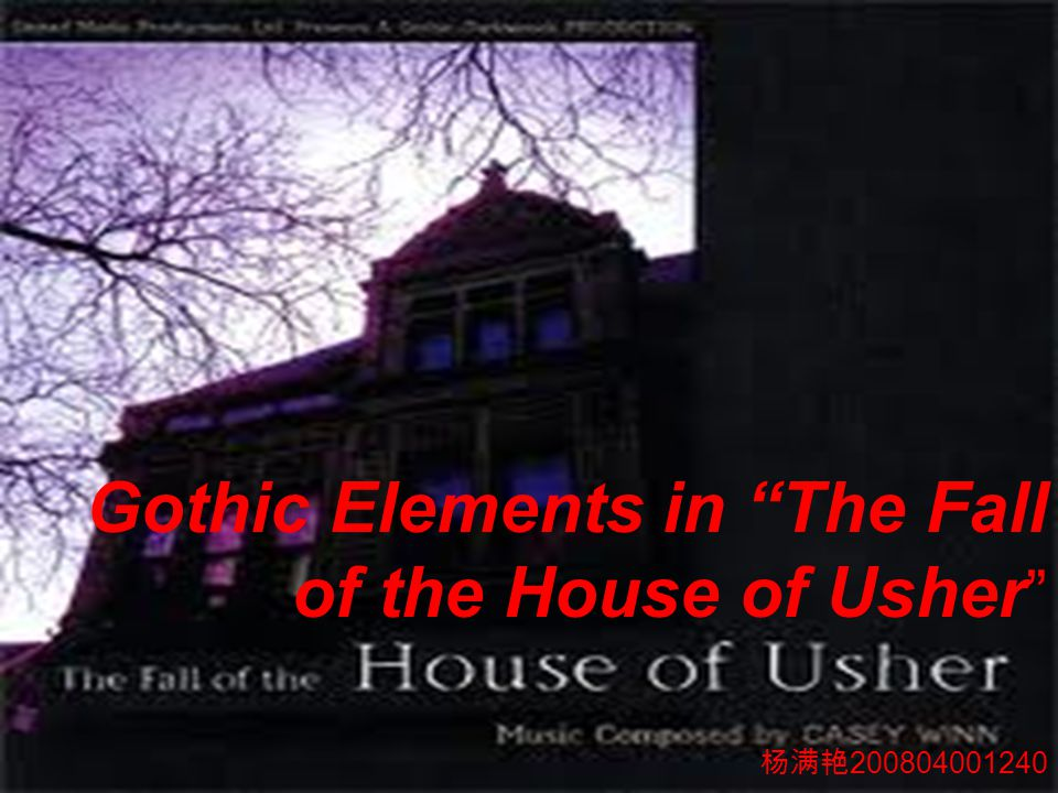 """Gothic Elements in """"The Fall of the House of Usher """" 杨满艳 200804001240"""