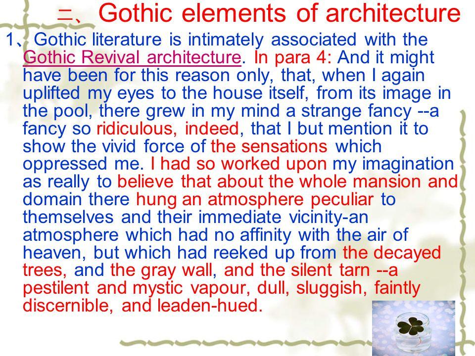 二、 Gothic elements of architecture 1 、 Gothic literature is intimately associated with the Gothic Revival architecture. In para 4: And it might have b