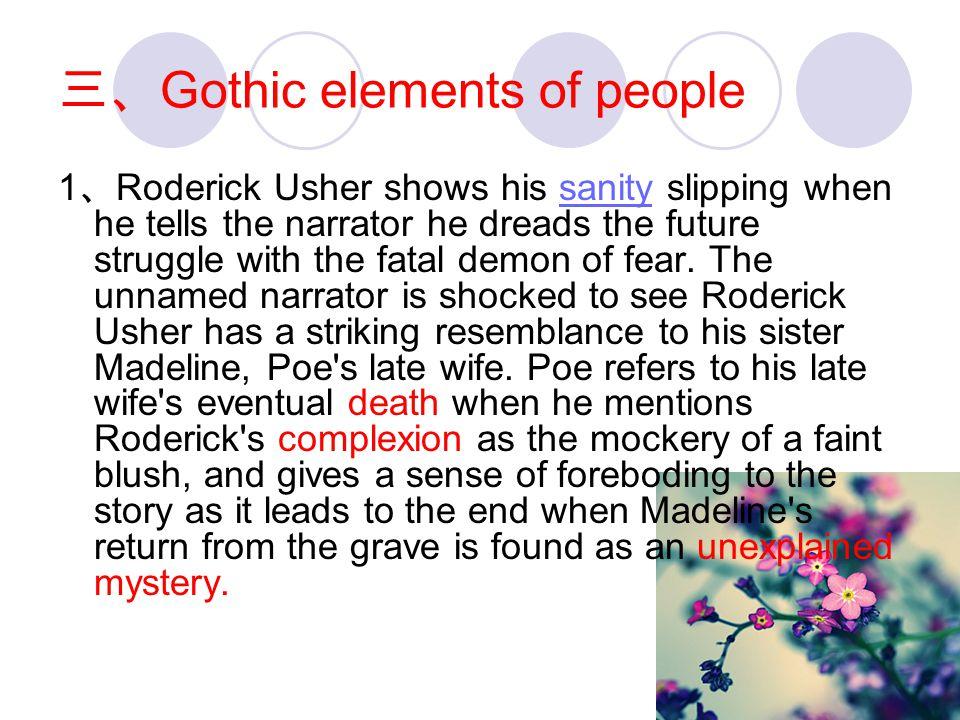 三、 Gothic elements of people 1 、 Roderick Usher shows his sanity slipping when he tells the narrator he dreads the future struggle with the fatal demo