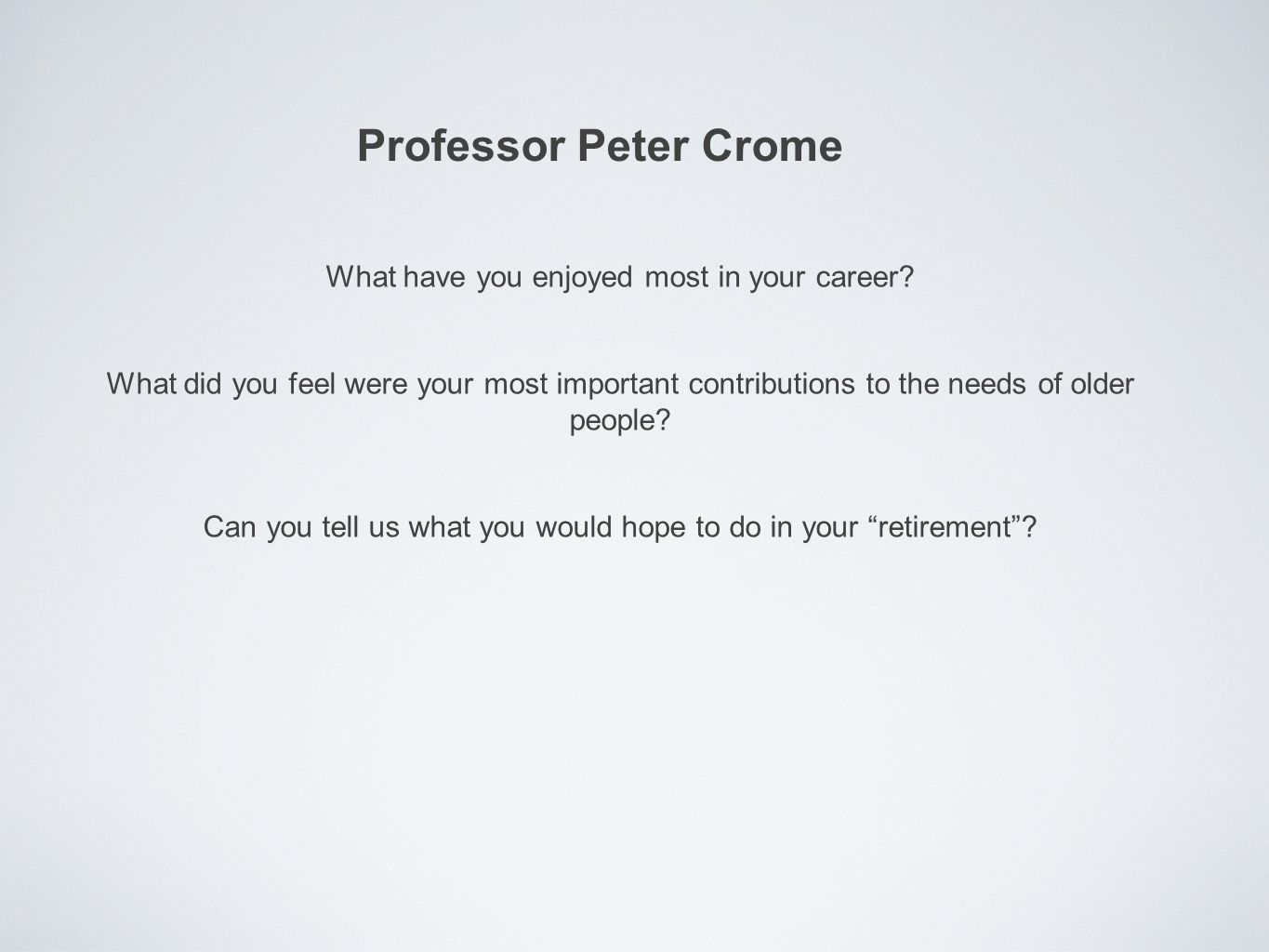 Professor Peter Crome What have you enjoyed most in your career.