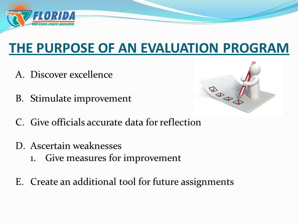 THE GOALS OF AN EVALUATION PROGRAM 1.To improve individual officials 2.To rank individual officials 3.To give coaches an opportunity for their voices to be heard.