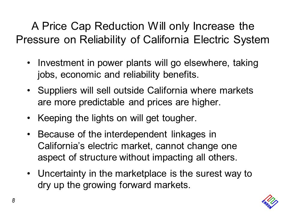 A Price Cap Reduction Will only Increase the Pressure on Reliability of California Electric System Investment in power plants will go elsewhere, taking jobs, economic and reliability benefits.