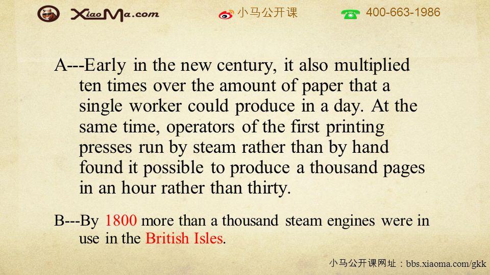 小马公开课 400-663-1986 小马公开课网址: bbs.xiaoma.com/gkk A---Early in the new century, it also multiplied ten times over the amount of paper that a single worker could produce in a day.