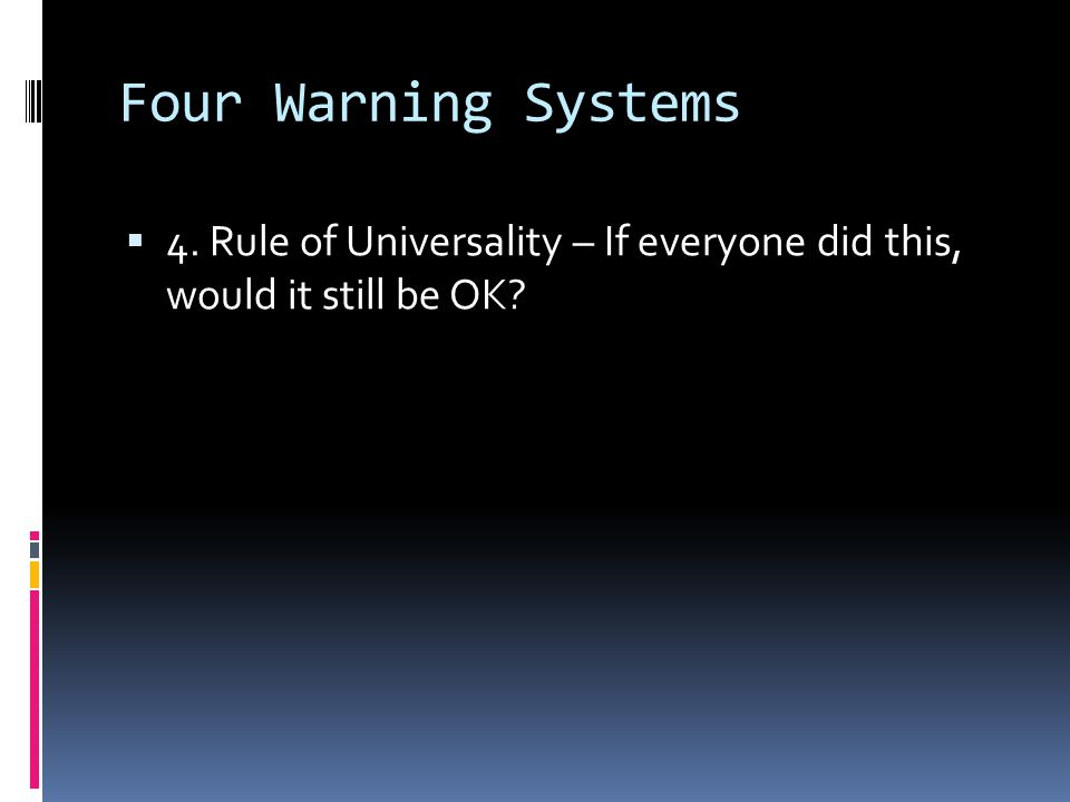 Four Warning Systems  4. Rule of Universality – If everyone did this, would it still be OK?