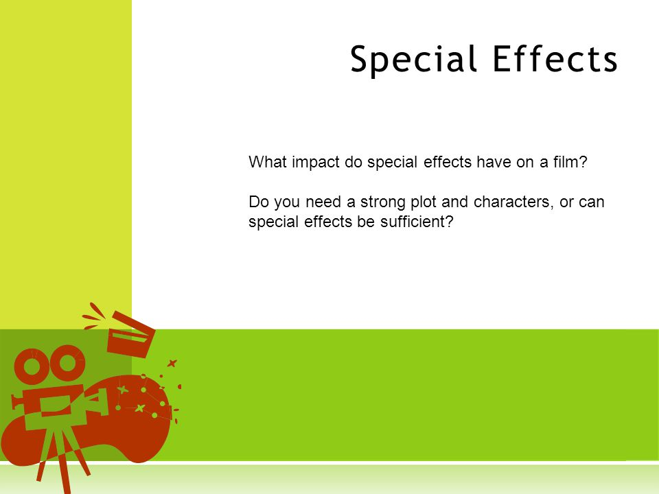 Special Effects What impact do special effects have on a film.