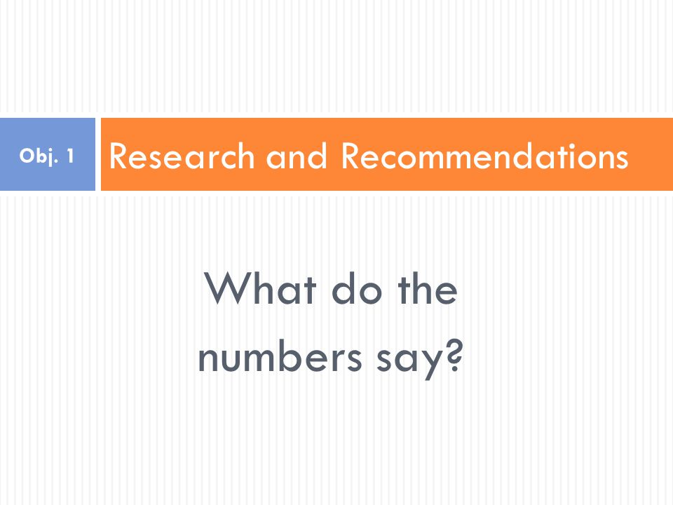 What do the numbers say Research and Recommendations Obj. 1