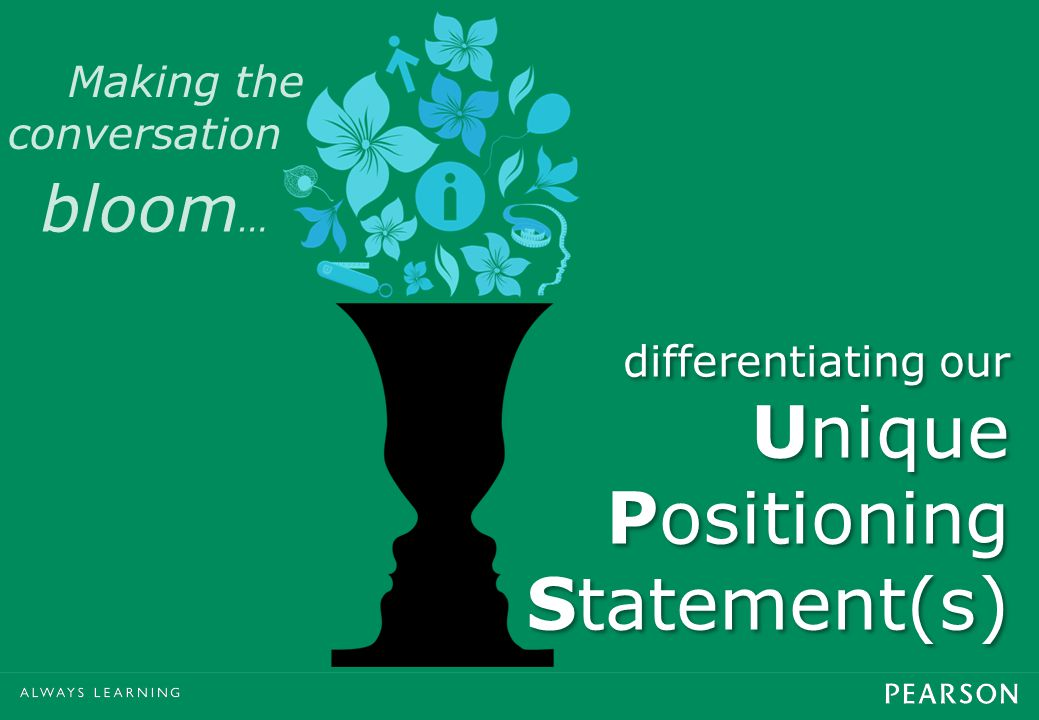 Making the conversation bloom … differentiating our Unique Positioning Statement(s)