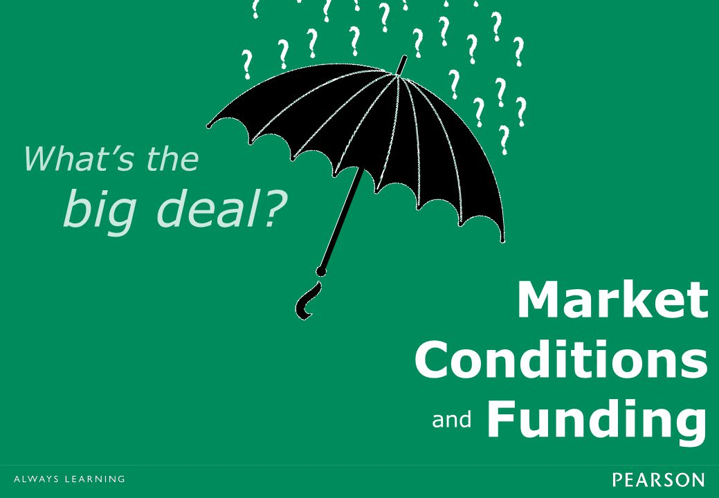 Market Conditions and Funding What's the big deal?