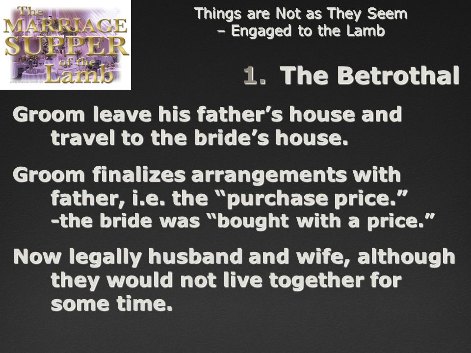 Things are Not as They Seem – Engaged to the Lamb 1.The Betrothal Groom leave his father's house and travel to the bride's house.