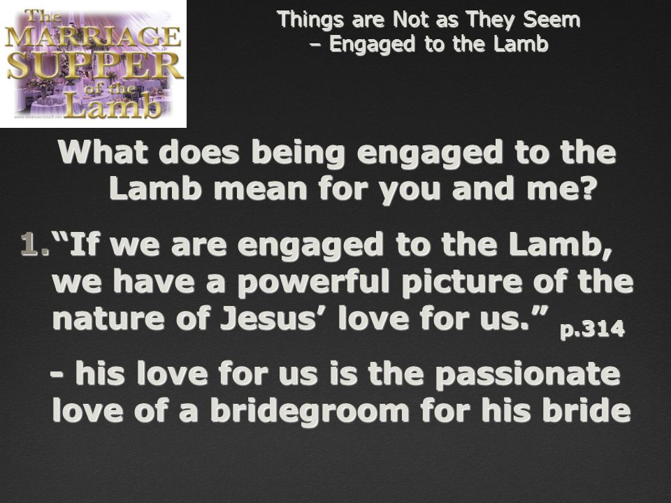 Things are Not as They Seem – Engaged to the Lamb What does being engaged to the Lamb mean for you and me.