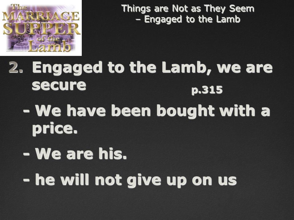 Things are Not as They Seem – Engaged to the Lamb 2.Engaged to the Lamb, we are secure p.315 - We have been bought with a price.