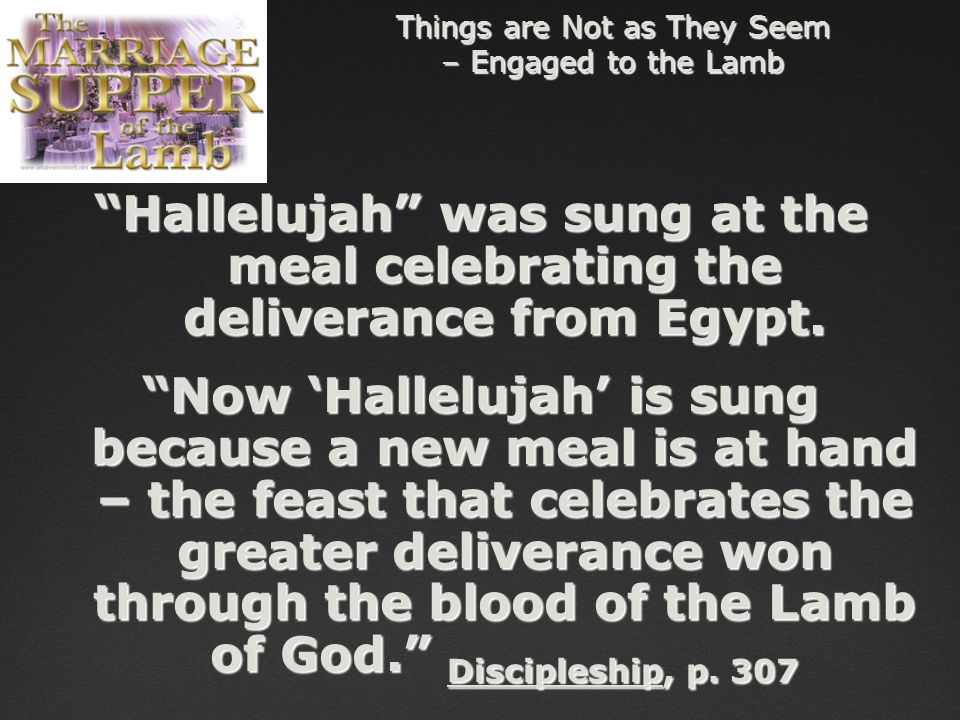 Things are Not as They Seem – Engaged to the Lamb Hallelujah was sung at the meal celebrating the deliverance from Egypt.