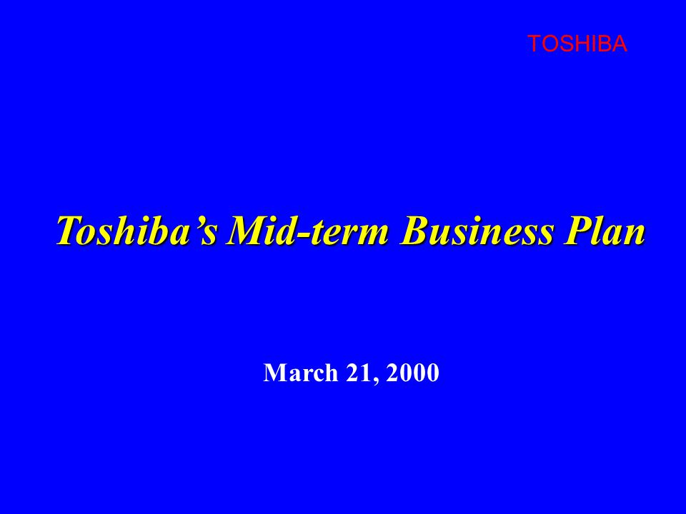 TOSHIBA March 21, 2000 Toshiba's Mid-term Business Plan